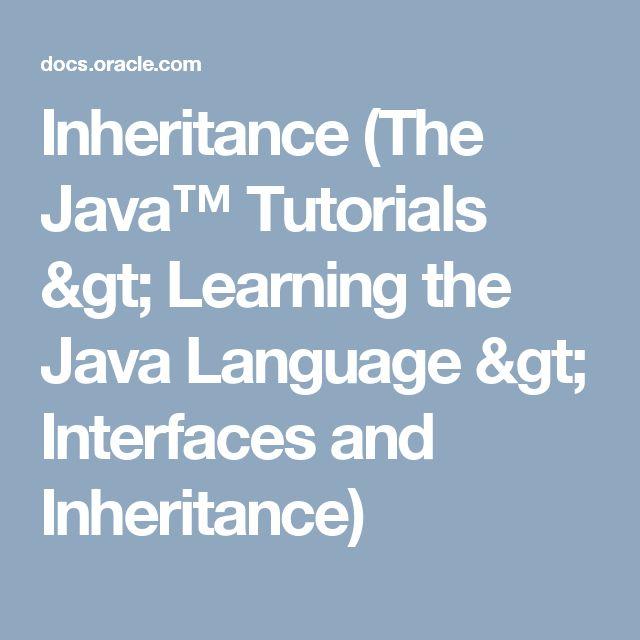 Inheritance (The Java™ Tutorials >                     Learning the Java Language > Interfaces and Inheritance)