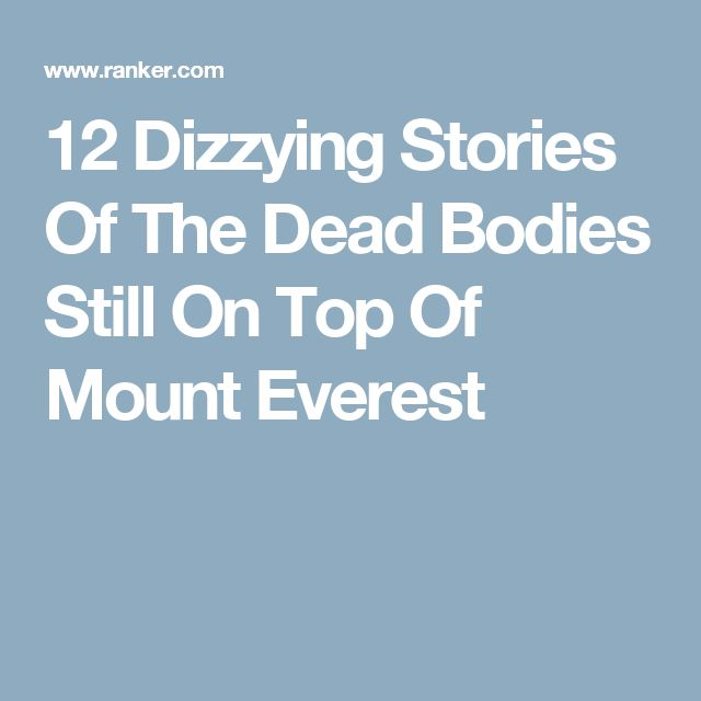 12 Dizzying Stories Of The Dead Bodies Still On Top Of Mount Everest