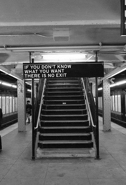 If you don't know what you want, there is no exit.