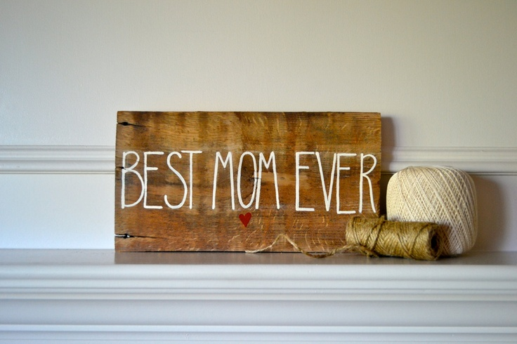 Reclaimed wood art sign: Mother's Day gift-Best Mom Ever with Heart ...