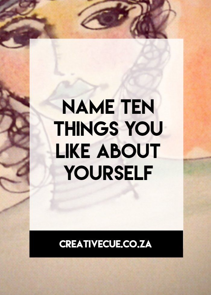 Your creative cue on ten things you like about yourself