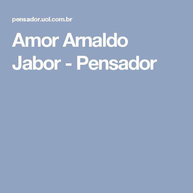 Amor Arnaldo Jabor - Pensador
