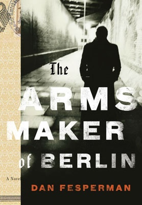"Cover image: Marc Atkins / panoptika.net Design: Evan Gaffney   ""The Arms Maker of Berlin"" by Dan Fesperman. Publisher: Random House"