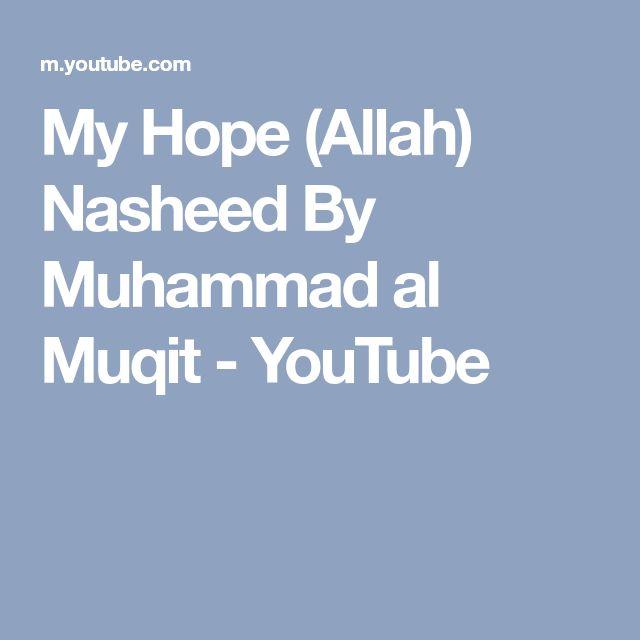 My Hope (Allah) Nasheed By Muhammad al Muqit - YouTube