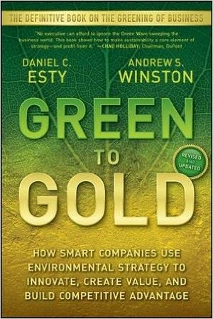 Fancy Green to Gold How Smart Companies Use Environmental Strategy to Innovate Create Value and