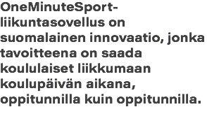 OneMinuteSport-liikuntasovellus on suomalainen innovaatio, jonka tavoitteena on saada koululaiset liikkumaan koulupäivän aikana, oppitunnilla kuin oppitunnilla.