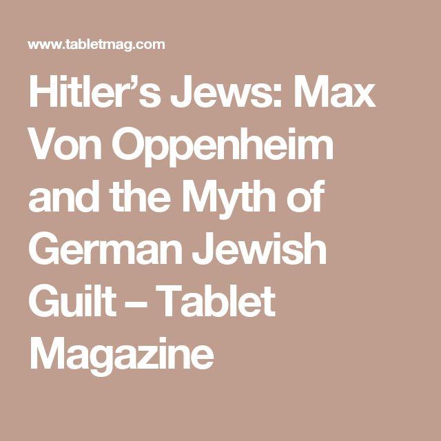 Hitler's Jews: Max Von Oppenheim and the Myth of German Jewish Guilt – Tablet Magazine