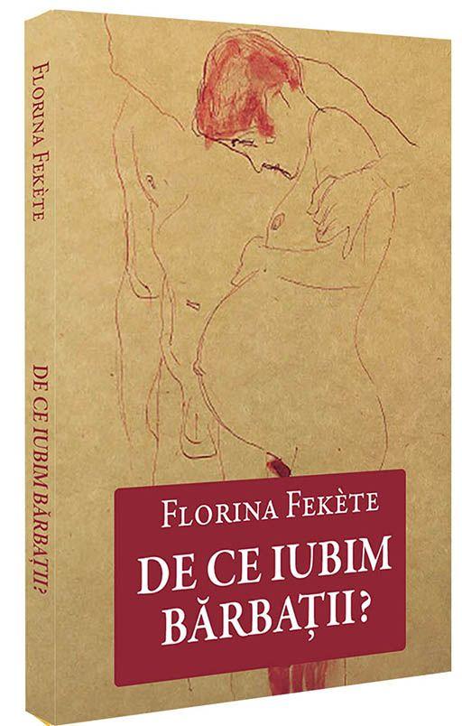 "Cartea ""De ce iubim barbatii?"". Autor: Florina Fekete.  www.self-publishing.ro"