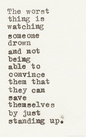 .....especially when the person who's drowning is your best friend for life...