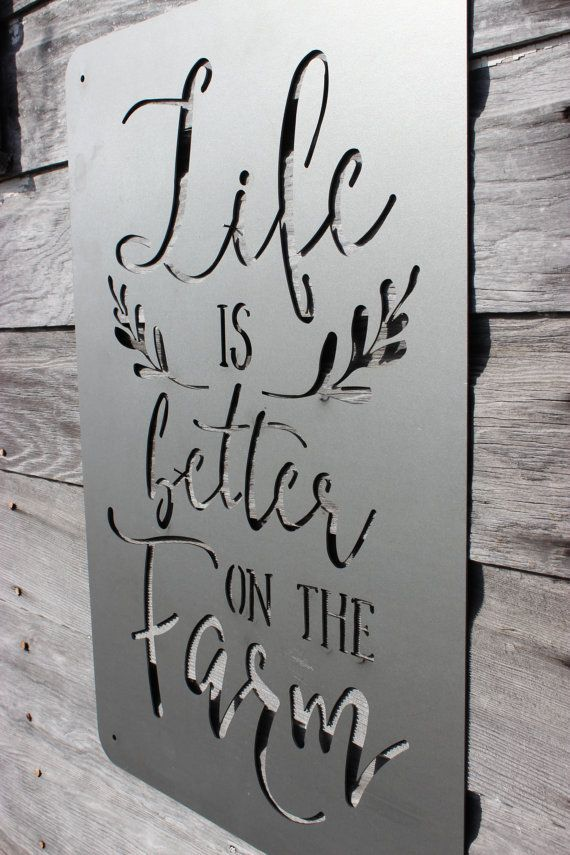 Laser Cut Metal Life Is Better On The Farm Sign By Lakesidesteel I Love To Diy Pinterest Art And Walls