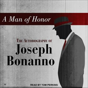 A Man of Honor: The Autobiography of Joseph Bonanno (Unabridged) by Joseph Bonanno