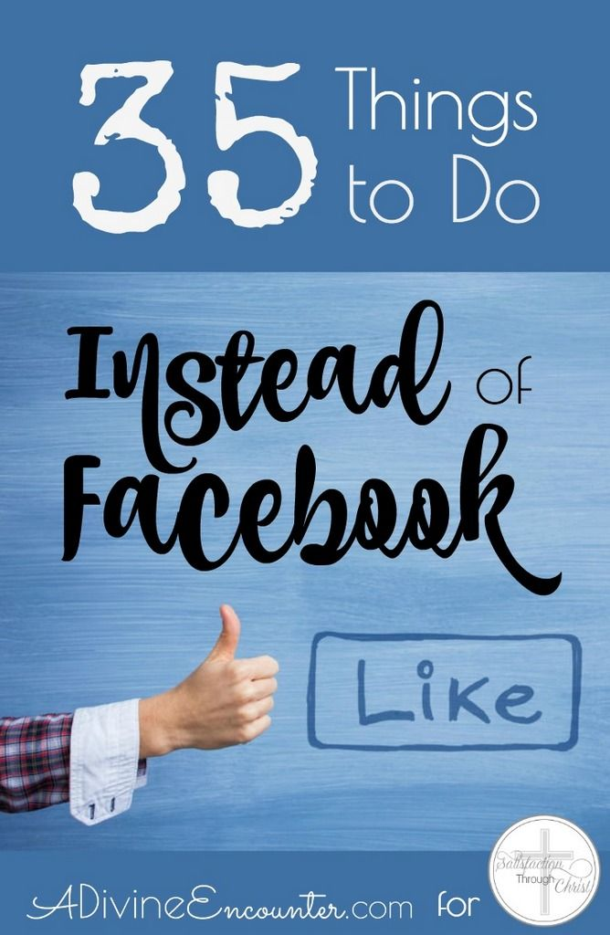 35 Things to Do Instead of Facebook | Satisfaction Through Christ