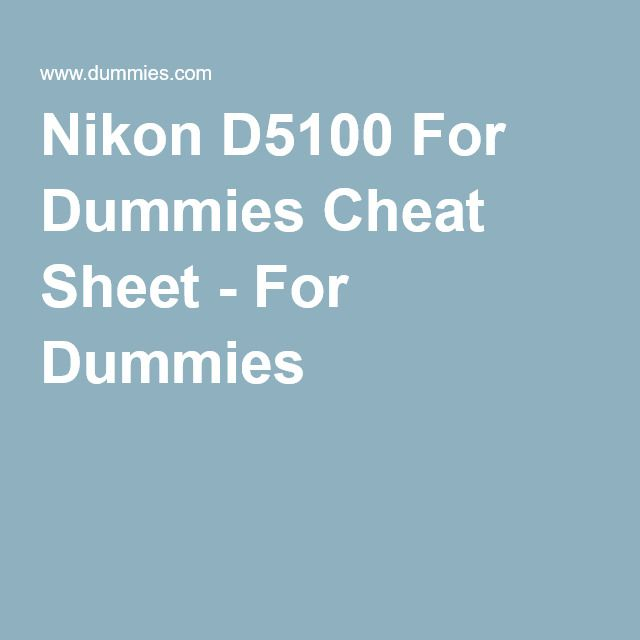 Nikon D5100 For Dummies Cheat Sheet - For Dummies