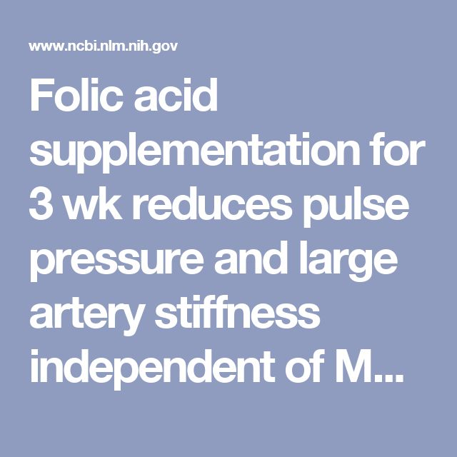 Folic acid supplementation for 3 wk reduces pulse pressure and large artery stiffness independent of MTHFR genotype. - PubMed - NCBI