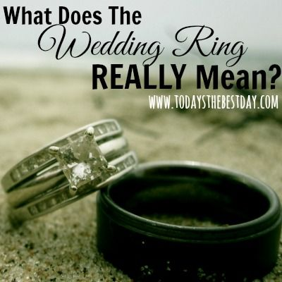 What Does The Wedding Ring REALLY Mean? - Today's the Best Day  Love my hubby