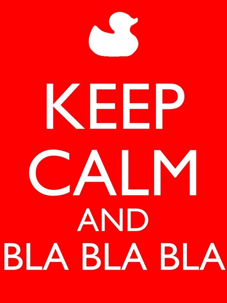 KEEP CALM AND BLA BLA BLA