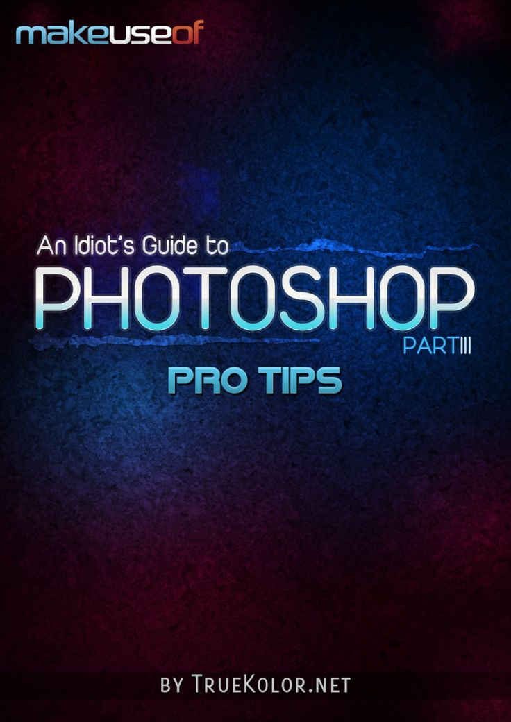 cover An Idiot's Guide To Photoshop, Part 3: Pro Tips