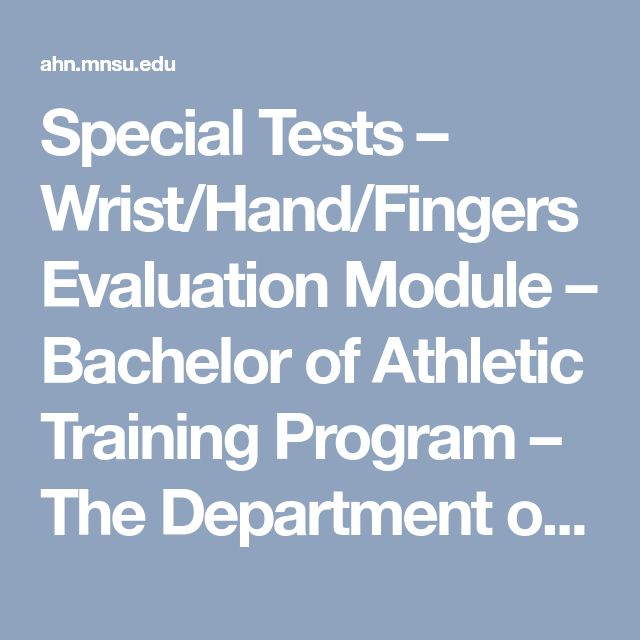 Special Tests – Wrist/Hand/Fingers Evaluation Module – Bachelor of Athletic Training Program – The Department of Human Performance – College of Allied Health and Nursing – Minnesota State University, Mankato