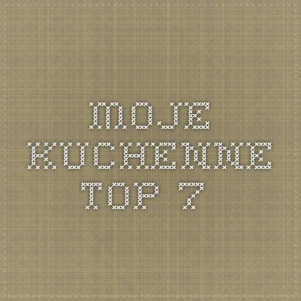 Moje kuchenne top 7 -