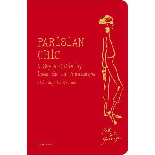 Parisian Chic...A STYLE GUIDE BY INES DE LA FRESSANGE ( it is actually, a classic/timeless style guide): Worth Reading, Parisians Chic, Books Worth, Ine De, Fashion Books, Parisians Style, La Fressang, Style Guide, French Style