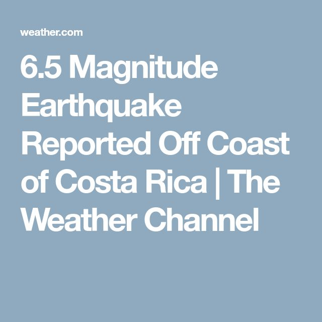 6.5 Magnitude Earthquake Reported Off Coast of Costa Rica | The Weather Channel