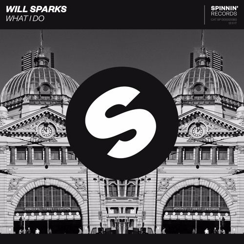 Will Sparks - What I Do [OUT NOW] by Spinnin' Records