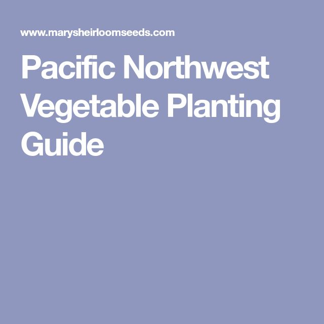 Pacific Northwest Vegetable Planting Guide