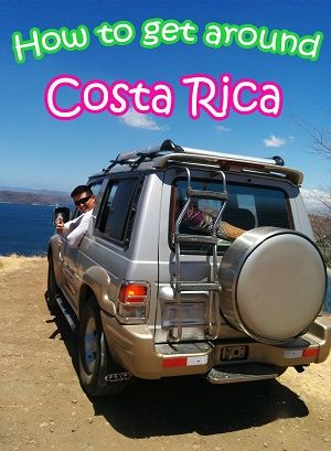 how to get around costa rica - the complete guide to the different ways to get around the country including information about costs and how efficient each method is
