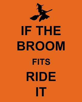 If the broom fits . . .Calm, Amen, Fit Riding, If The Broom Fits Ride It, Halloween Printable, Bitch, Funny Autumn Quotes, I M Riding, Halloween Signs