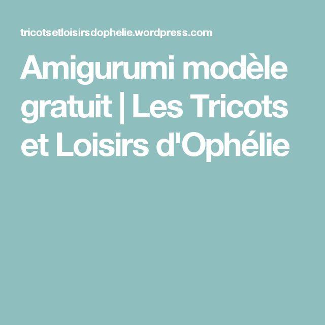 Amigurumi modèle gratuit | Les Tricots et Loisirs d'Ophélie