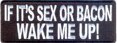 If It's Sex Or Bacon Wake Me Up Funny Motorcycle MC Club Biker Patch PAT-2476 - http://weirdthingstobuy.net/if-its-sex-or-bacon-wake-me-up-funny-motorcycle-mc-club-biker-patch-pat-2476