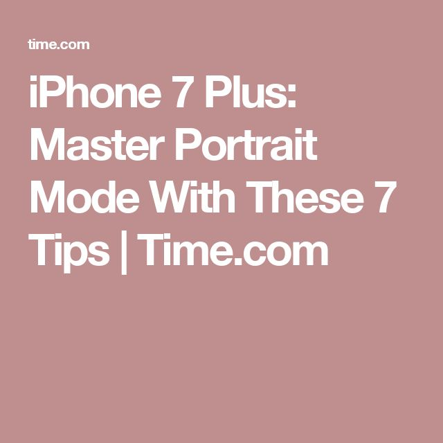 iPhone 7 Plus: Master Portrait Mode With These 7 Tips | Time.com