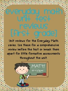 First Grade Unit Math Reviews for the Everyday Math Series!I have created reviews for the entire year of Everyday Math. The series doesn't have...
