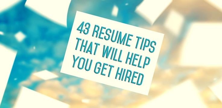 43 Resume Tips That Will Help You Get Hired - The Muse | Job