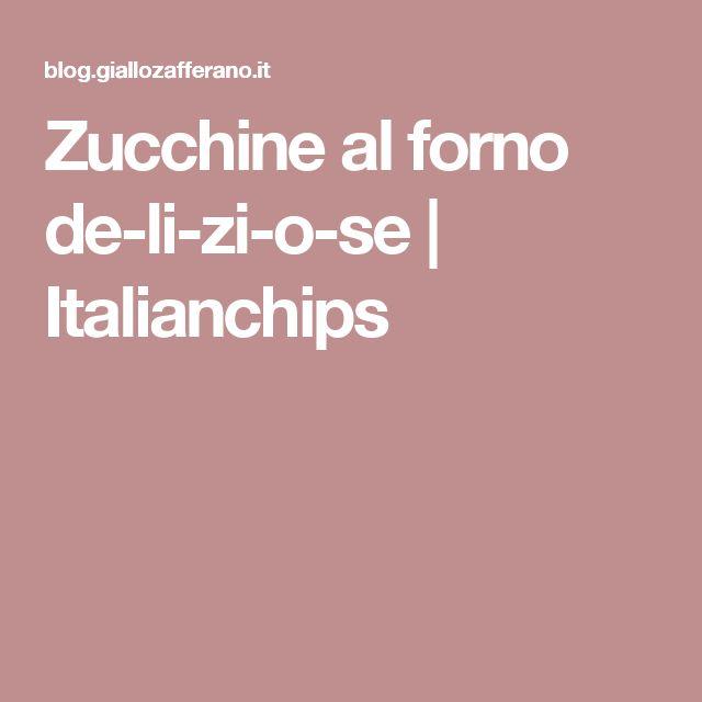 Zucchine al forno de-li-zi-o-se | Italianchips