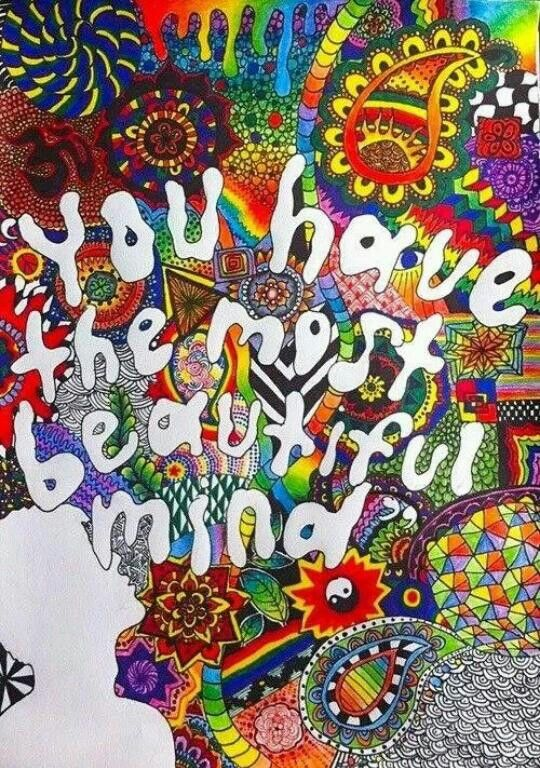 You have the most beautiful mind , you just need to unlock it, and all u gonna c is colors