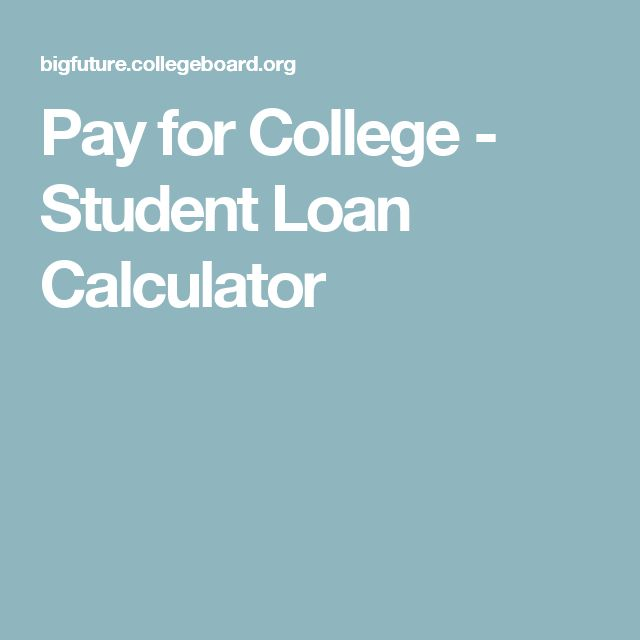 Pay for College - Student Loan Calculator
