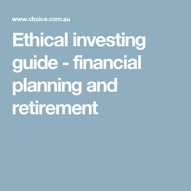 Ethical investing guide - financial planning and retirement