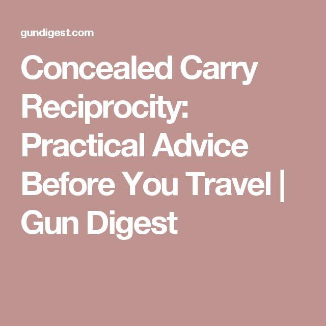 Concealed Carry Reciprocity: Practical Advice Before You Travel | Gun Digest