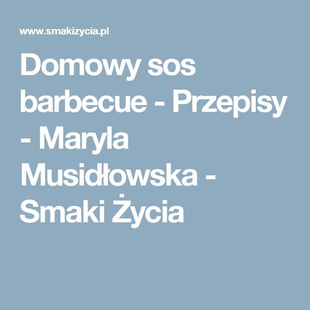 Domowy sos barbecue - Przepisy -  Maryla Musidłowska - Smaki Życia