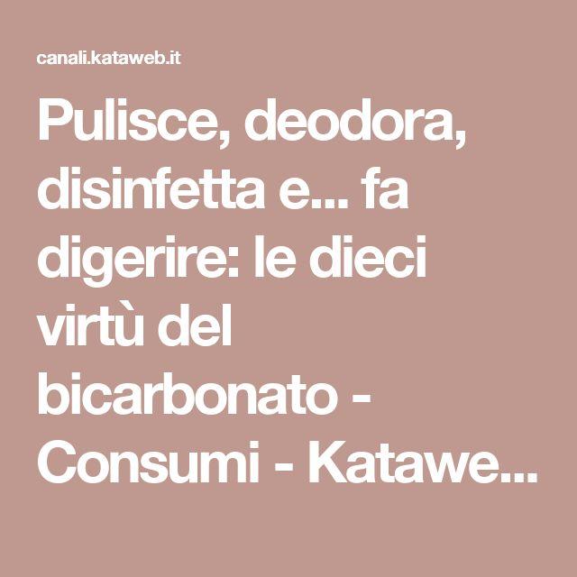 Pulisce, deodora, disinfetta e... fa digerire: le dieci virtù del bicarbonato - Consumi - Kataweb - Soluzioni quotidiane