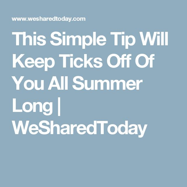 This Simple Tip Will Keep Ticks Off Of You All Summer Long | WeSharedToday