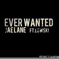 Ever Wanted (FEAT. Low$ki) by Jae Lane on SoundCloud
