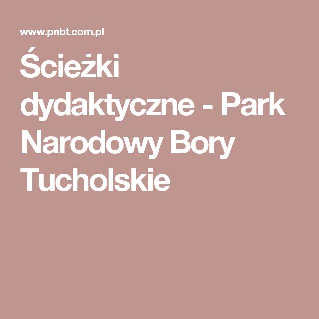 Ścieżki dydaktyczne - Park Narodowy Bory Tucholskie