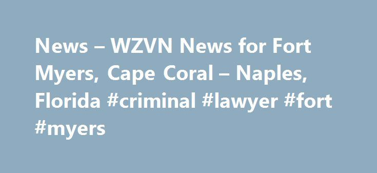 News – WZVN News for Fort Myers, Cape Coral – Naples, Florida #criminal #lawyer #fort #myers http://virginia-beach.remmont.com/news-wzvn-news-for-fort-myers-cape-coral-naples-florida-criminal-lawyer-fort-myers/  # News – ABC-7.com WZVN News for Fort Myers, Cape Coral Naples, Florida A tiger killed a zookeeper in an enclosure at Hamerton Zoo Park in the hamlet of Steeple Gidding, near Cambridge, United Kingdom, on Monday morning, according to a post on the Cambridgeshire Constabulary's…