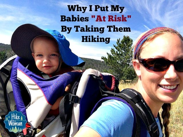 Good advice from a mom who lists some good reasons for putting her babies at risk by hiking with them in tow.