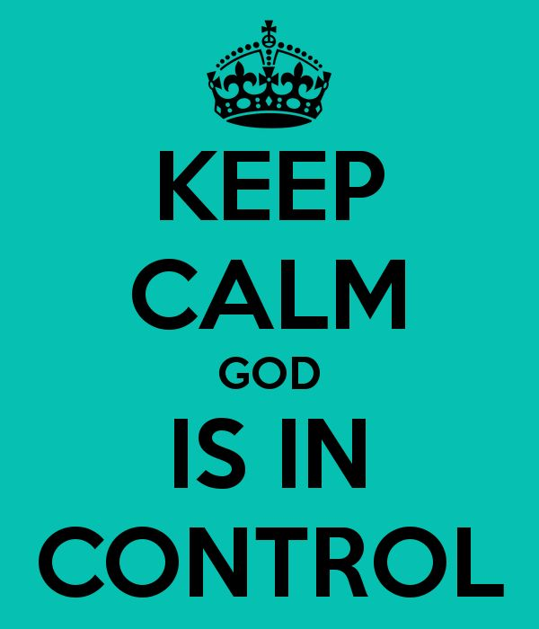 KEEP CALM GOD IS IN CONTROL...AAAAAMMMMEEEENNNN!!!!!! By prayer and petition (request), with thanksgiving, ask God for help - and the peace of God WHICH TRANSCENDS UNDERSTANDING, will guard your hearts and minds! (phil 4:6-7)