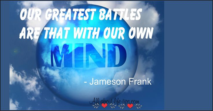 Our greatest battles are that with our own mind -Jameson Frank
