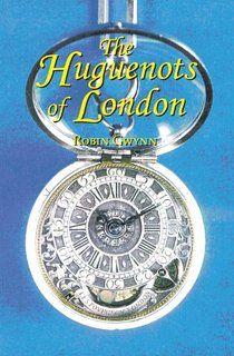 The Huguenots of London by Robin Gwynn