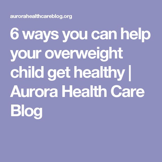 6 ways you can help your overweight child get healthy | Aurora Health Care Blog